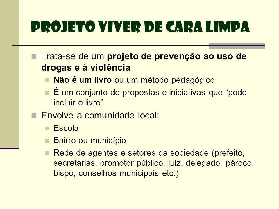 Projeto Viver de Cara Limpa Trata-se de um projeto de prevenção ao uso de drogas e à violência Não é um livro ou um método pedagógico É um conjunto de