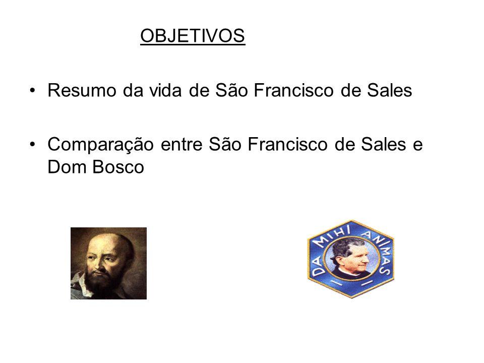 OBJETIVOS Resumo da vida de São Francisco de Sales Comparação entre São Francisco de Sales e Dom Bosco