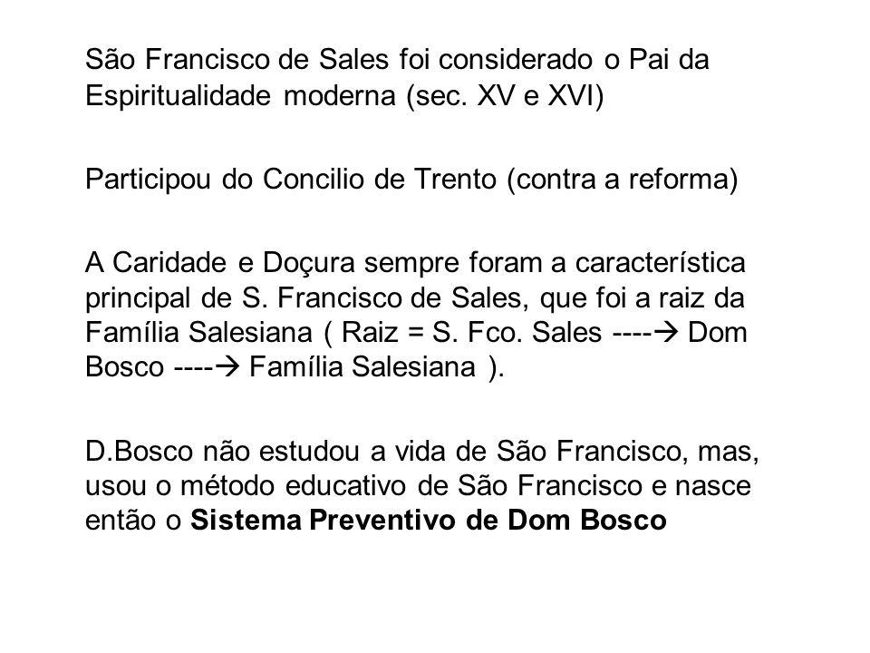 São Francisco de Sales foi considerado o Pai da Espiritualidade moderna (sec. XV e XVI) Participou do Concilio de Trento (contra a reforma) A Caridade