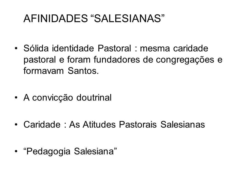 AFINIDADES SALESIANAS Sólida identidade Pastoral : mesma caridade pastoral e foram fundadores de congregações e formavam Santos. A convicção doutrinal
