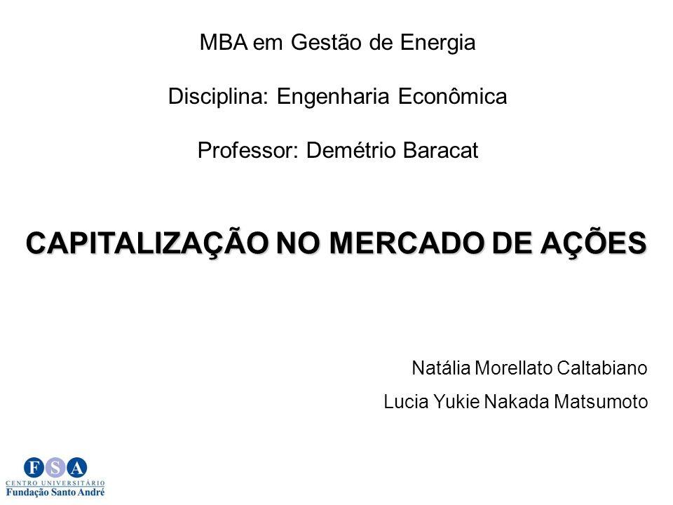 CAPITALIZAÇÃO NO MERCADO DE AÇÕES Natália Morellato Caltabiano Lucia Yukie Nakada Matsumoto MBA em Gestão de Energia Disciplina: Engenharia Econômica