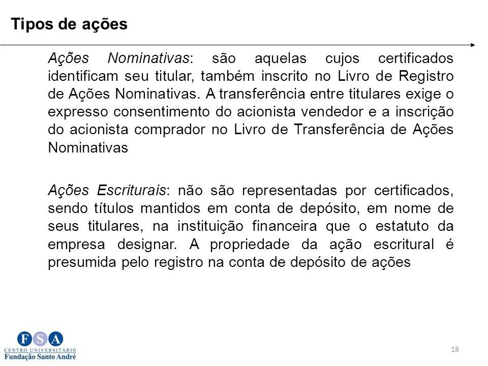 Ações Nominativas: são aquelas cujos certificados identificam seu titular, também inscrito no Livro de Registro de Ações Nominativas. A transferência