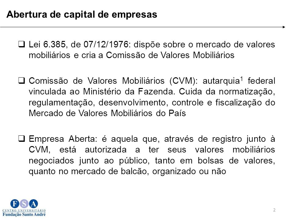 Abertura de capital de empresas Lei 6.385, de 07/12/1976: dispõe sobre o mercado de valores mobiliários e cria a Comissão de Valores Mobiliários Comis