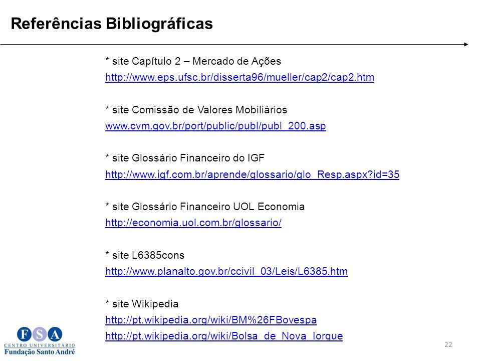 * site Capítulo 2 – Mercado de Ações http://www.eps.ufsc.br/disserta96/mueller/cap2/cap2.htm * site Comissão de Valores Mobiliários www.cvm.gov.br/por
