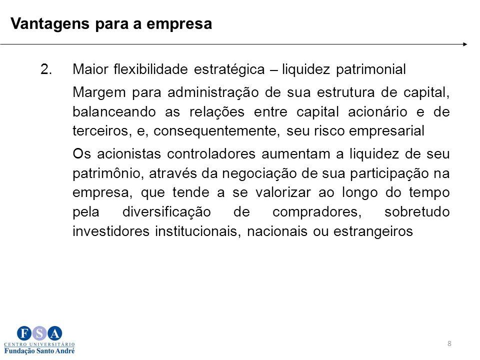 2.Maior flexibilidade estratégica – liquidez patrimonial Margem para administração de sua estrutura de capital, balanceando as relações entre capital