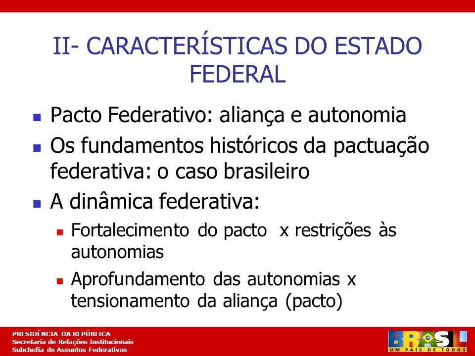 Planejamento Estratégico PRESIDÊNCIA DA REPÚBLICA Secretaria de Relações Institucionais Subchefia de Assuntos Federativos II- CARACTERÍSTICAS DO ESTAD