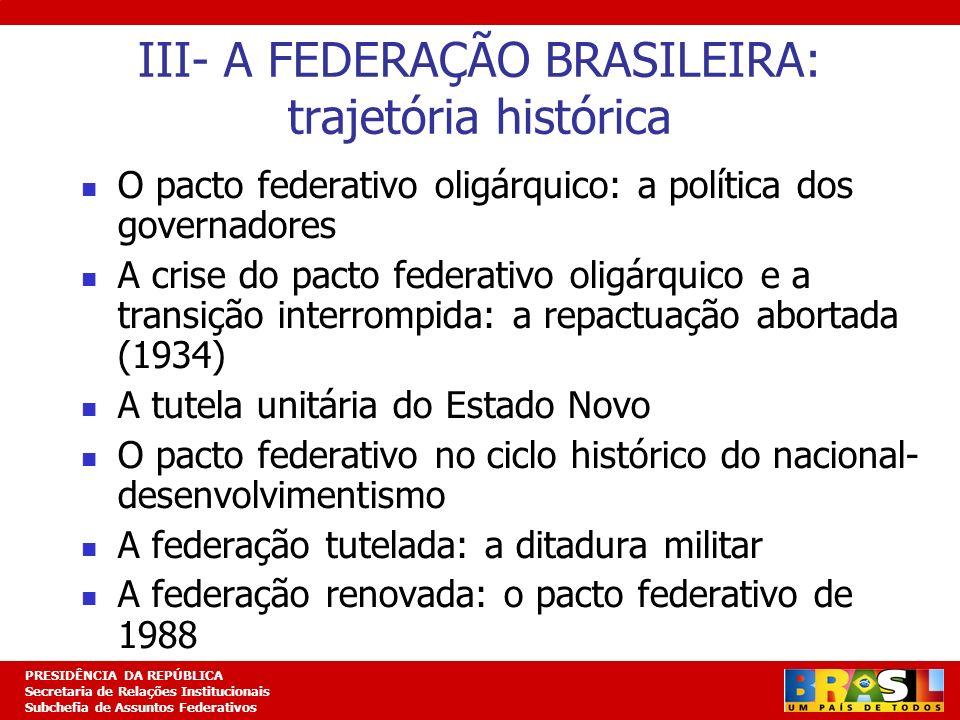 Planejamento Estratégico PRESIDÊNCIA DA REPÚBLICA Secretaria de Relações Institucionais Subchefia de Assuntos Federativos III- A FEDERAÇÃO BRASILEIRA: