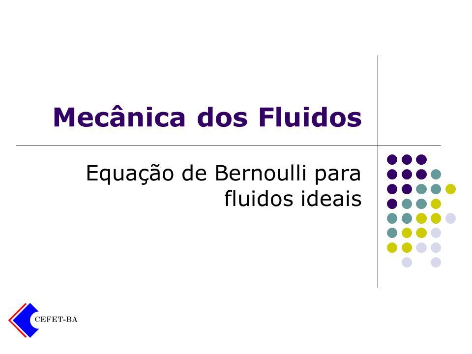 Equação de Bernoulli Pela condição do escoamento em regime permamente, pode-se afirmar que entre as seções (1) e (2) não ocorre, nem acúmulo, nem falta de massa, ou seja: A mesma massa m que atravessa a seção (1), atravessa a seção (2).
