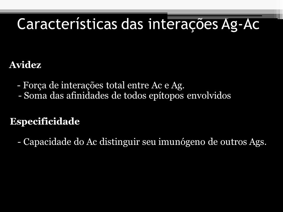 Características das interações Ag-Ac Avidez - Força de interações total entre Ac e Ag. - Soma das afinidades de todos epítopos envolvidos Especificida