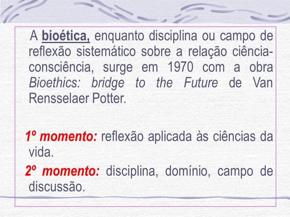A bioética, enquanto disciplina ou campo de reflexão sistemático sobre a relação ciência- consciência, surge em 1970 com a obra Bioethics: bridge to t