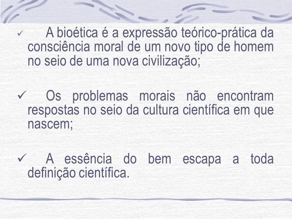 A bioética é a expressão teórico-prática da consciência moral de um novo tipo de homem no seio de uma nova civilização; Os problemas morais não encont