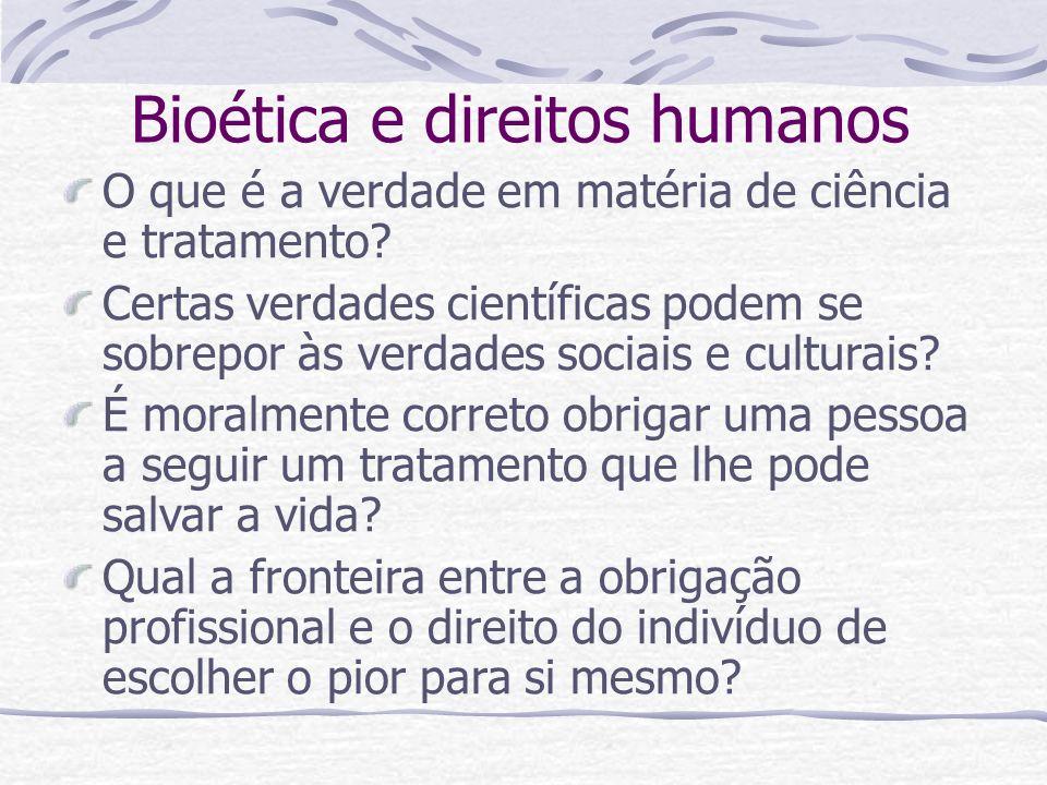 Bioética e direitos humanos O que é a verdade em matéria de ciência e tratamento? Certas verdades científicas podem se sobrepor às verdades sociais e