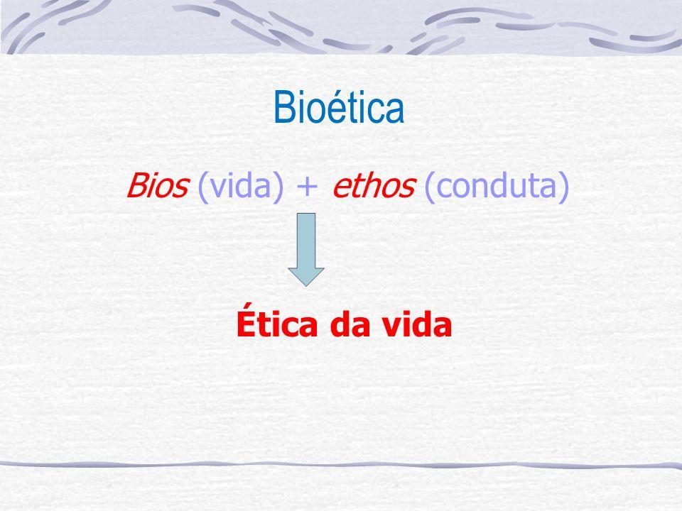 Bioética Bios (vida) + ethos (conduta) Ética da vida
