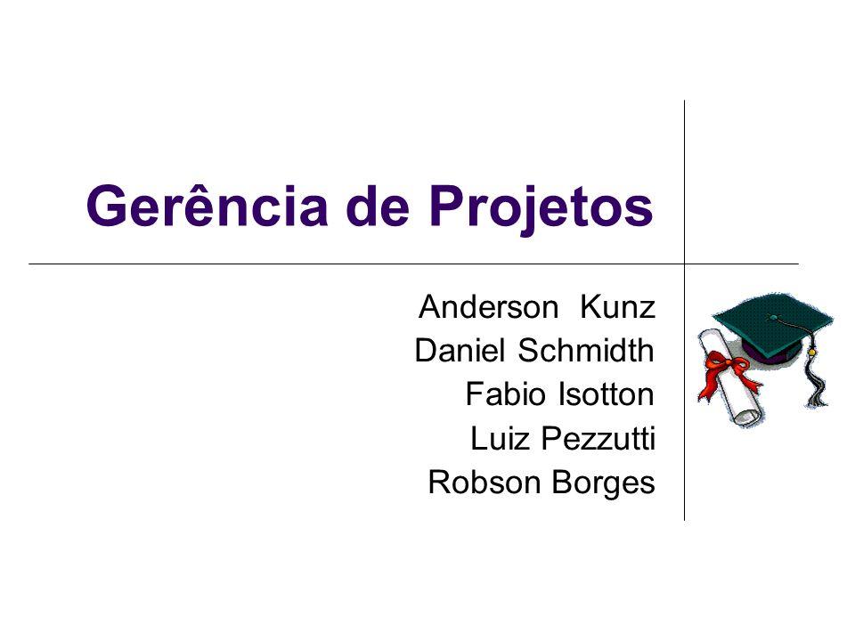 Gerência de Projetos Anderson Kunz Daniel Schmidth Fabio Isotton Luiz Pezzutti Robson Borges