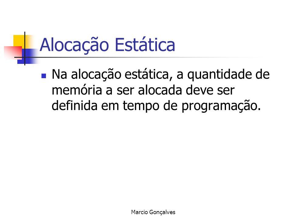 Marcio Gonçalves Alocação Estática Na alocação estática, a quantidade de memória a ser alocada deve ser definida em tempo de programação.
