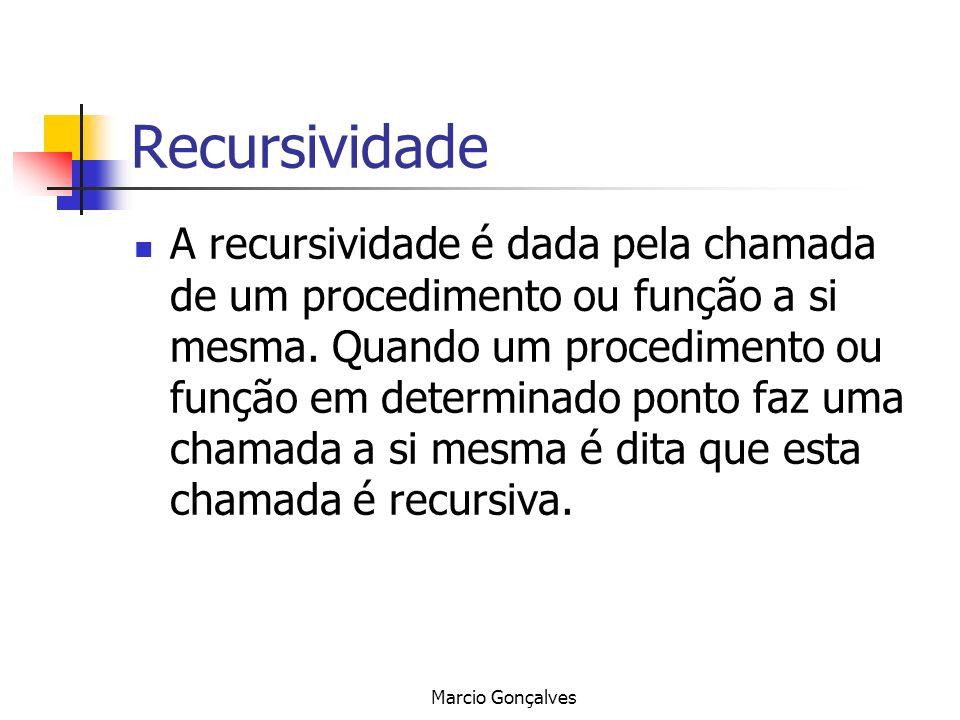 Marcio Gonçalves Recursividade A recursividade é dada pela chamada de um procedimento ou função a si mesma. Quando um procedimento ou função em determ