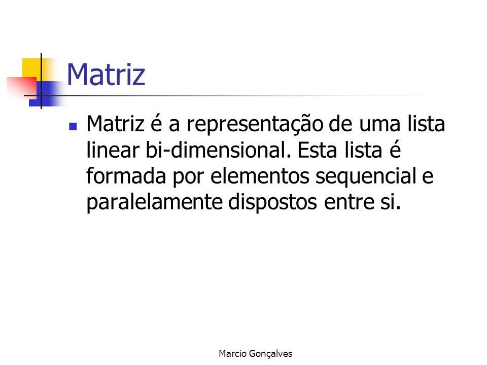 Marcio Gonçalves Matriz Matriz é a representação de uma lista linear bi-dimensional. Esta lista é formada por elementos sequencial e paralelamente dis