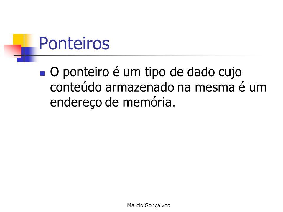 Marcio Gonçalves Ponteiros O ponteiro é um tipo de dado cujo conteúdo armazenado na mesma é um endereço de memória.