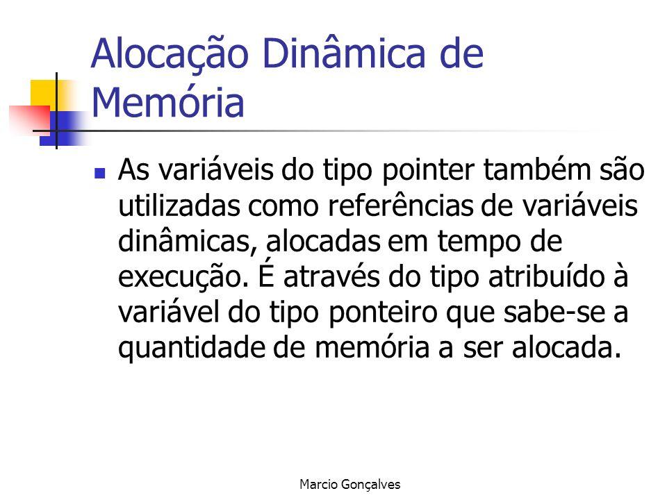 Marcio Gonçalves Alocação Dinâmica de Memória As variáveis do tipo pointer também são utilizadas como referências de variáveis dinâmicas, alocadas em