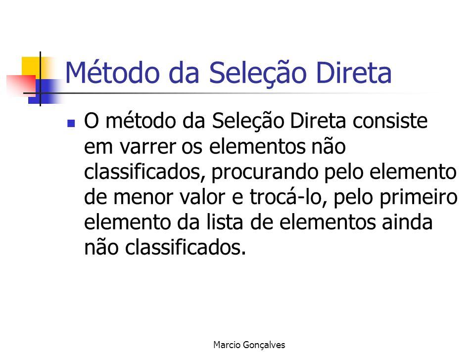 Marcio Gonçalves Método da Seleção Direta O método da Seleção Direta consiste em varrer os elementos não classificados, procurando pelo elemento de me
