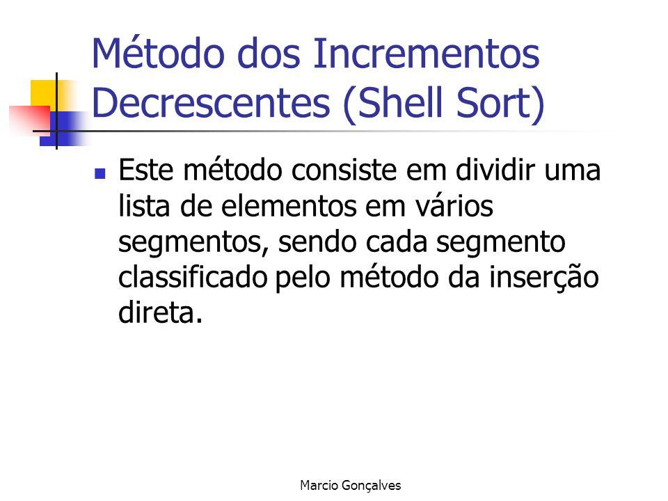 Marcio Gonçalves Método dos Incrementos Decrescentes (Shell Sort) Este método consiste em dividir uma lista de elementos em vários segmentos, sendo ca