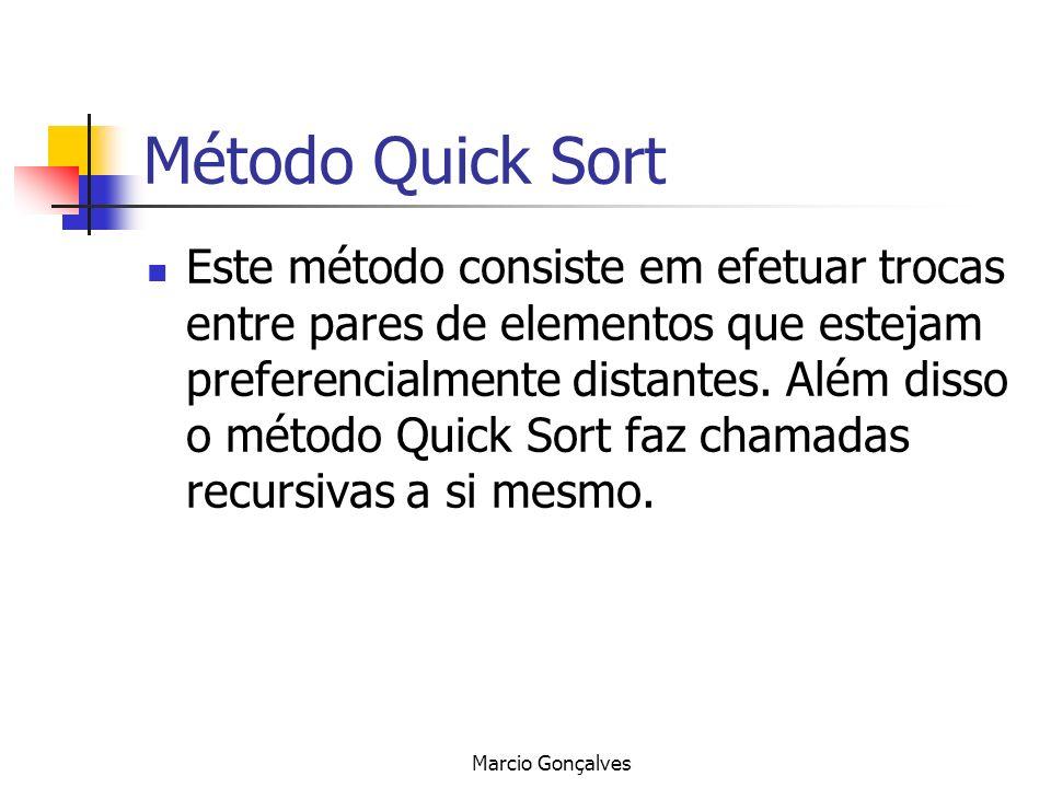 Marcio Gonçalves Método Quick Sort Este método consiste em efetuar trocas entre pares de elementos que estejam preferencialmente distantes. Além disso