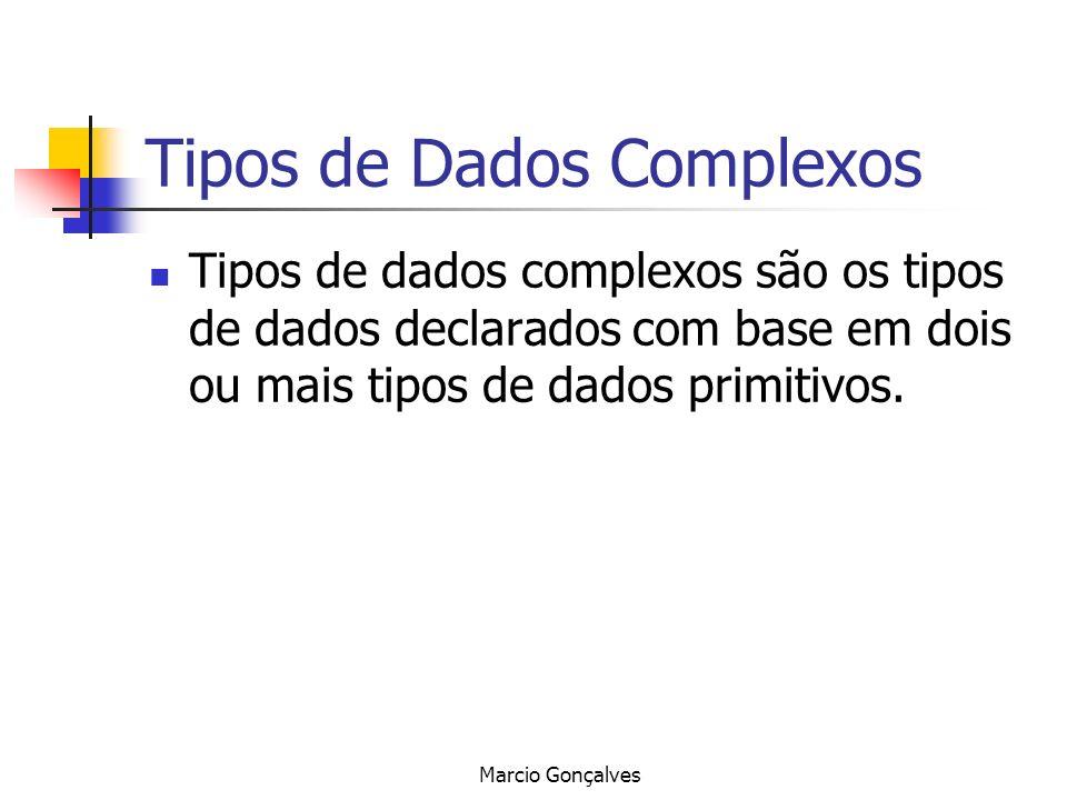 Marcio Gonçalves Tipos de Dados Complexos Tipos de dados complexos são os tipos de dados declarados com base em dois ou mais tipos de dados primitivos