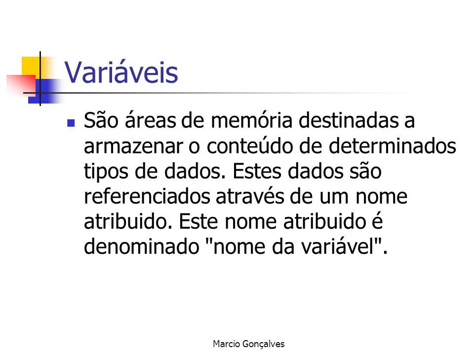 Marcio Gonçalves Variáveis São áreas de memória destinadas a armazenar o conteúdo de determinados tipos de dados. Estes dados são referenciados atravé