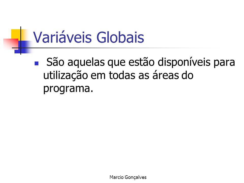 Marcio Gonçalves Variáveis Globais São aquelas que estão disponíveis para utilização em todas as áreas do programa.