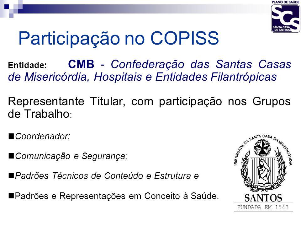 Participação no COPISS Entidade: CMB - Confederação das Santas Casas de Misericórdia, Hospitais e Entidades Filantrópicas Representante Titular, com p