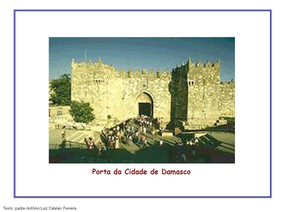 Texto: padre Antônio Luiz Catelan Ferreira Porta da Cidade de Damasco