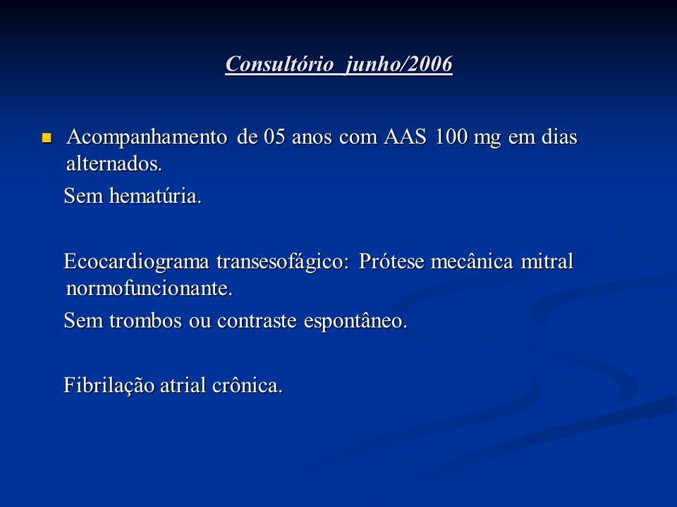 Consultório junho/2006 Acompanhamento de 05 anos com AAS 100 mg em dias alternados. Acompanhamento de 05 anos com AAS 100 mg em dias alternados. Sem h