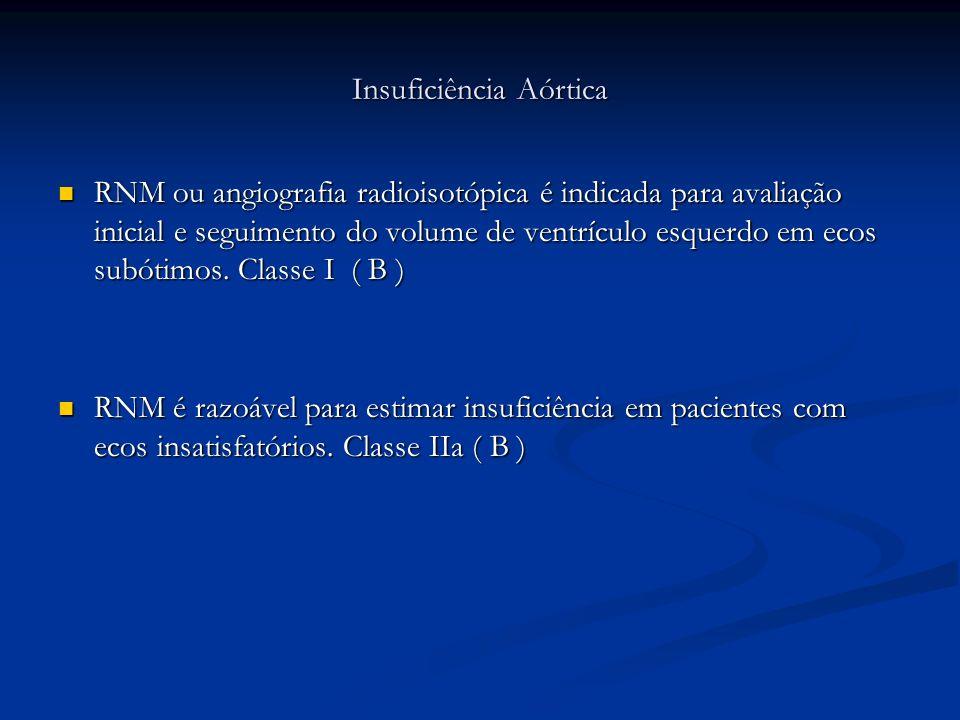 Insuficiência Aórtica RNM ou angiografia radioisotópica é indicada para avaliação inicial e seguimento do volume de ventrículo esquerdo em ecos subóti