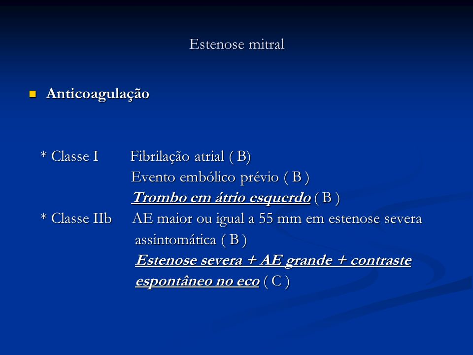 Estenose mitral Anticoagulação Anticoagulação * Classe I Fibrilação atrial ( B) * Classe I Fibrilação atrial ( B) Evento embólico prévio ( B ) Evento