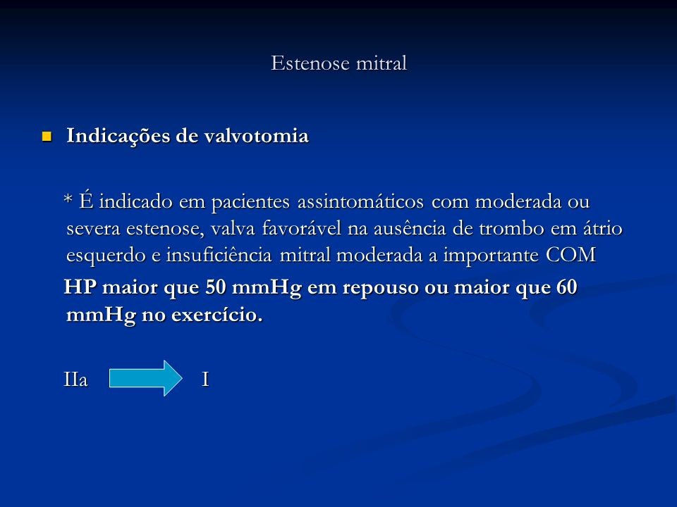 Estenose mitral Indicações de valvotomia Indicações de valvotomia * É indicado em pacientes assintomáticos com moderada ou severa estenose, valva favo