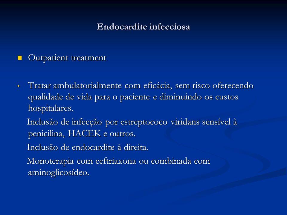 Endocardite infecciosa Outpatient treatment Outpatient treatment Tratar ambulatorialmente com eficácia, sem risco oferecendo qualidade de vida para o