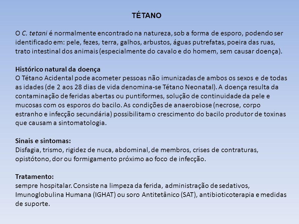 TÉTANO O C. tetani é normalmente encontrado na natureza, sob a forma de esporo, podendo ser identificado em: pele, fezes, terra, galhos, arbustos, águ