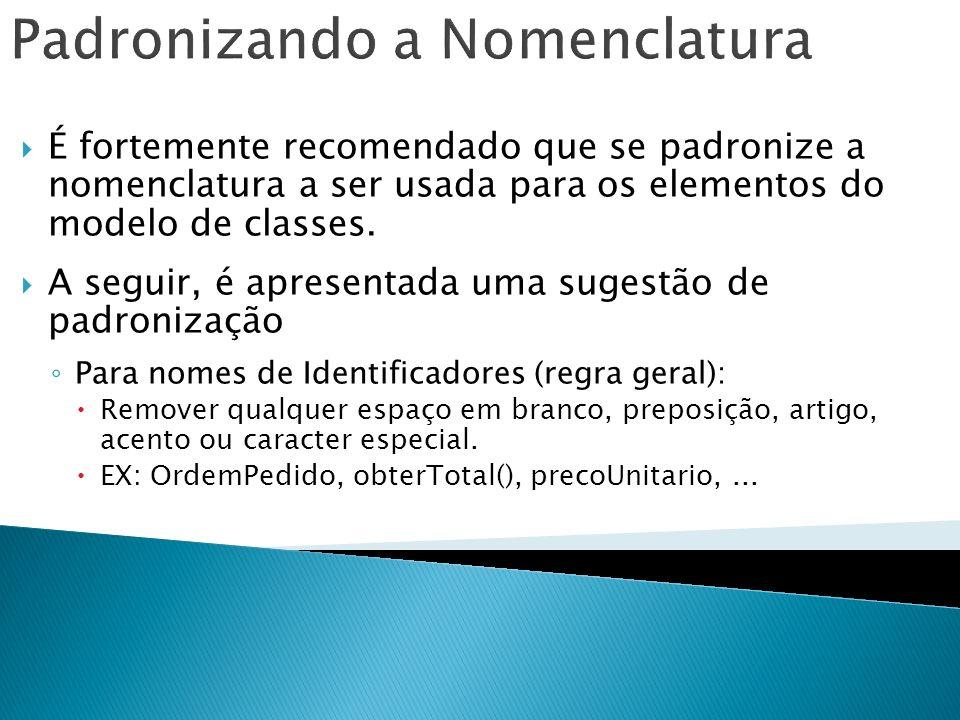 É fortemente recomendado que se padronize a nomenclatura a ser usada para os elementos do modelo de classes. A seguir, é apresentada uma sugestão de p