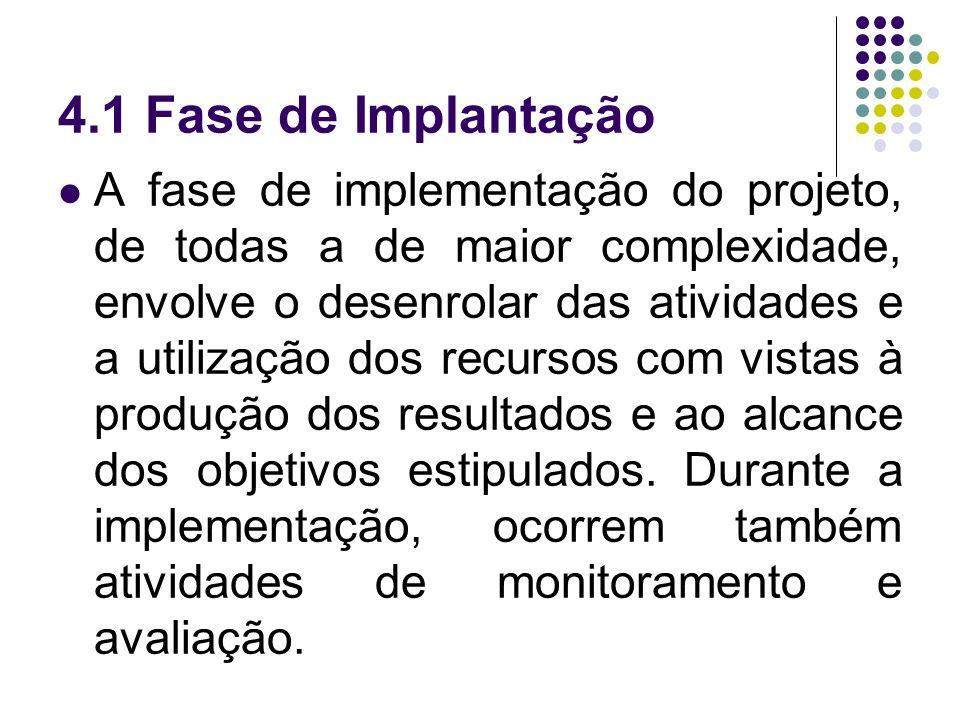 4.1 Fase de Implantação A fase de implementação do projeto, de todas a de maior complexidade, envolve o desenrolar das atividades e a utilização dos r