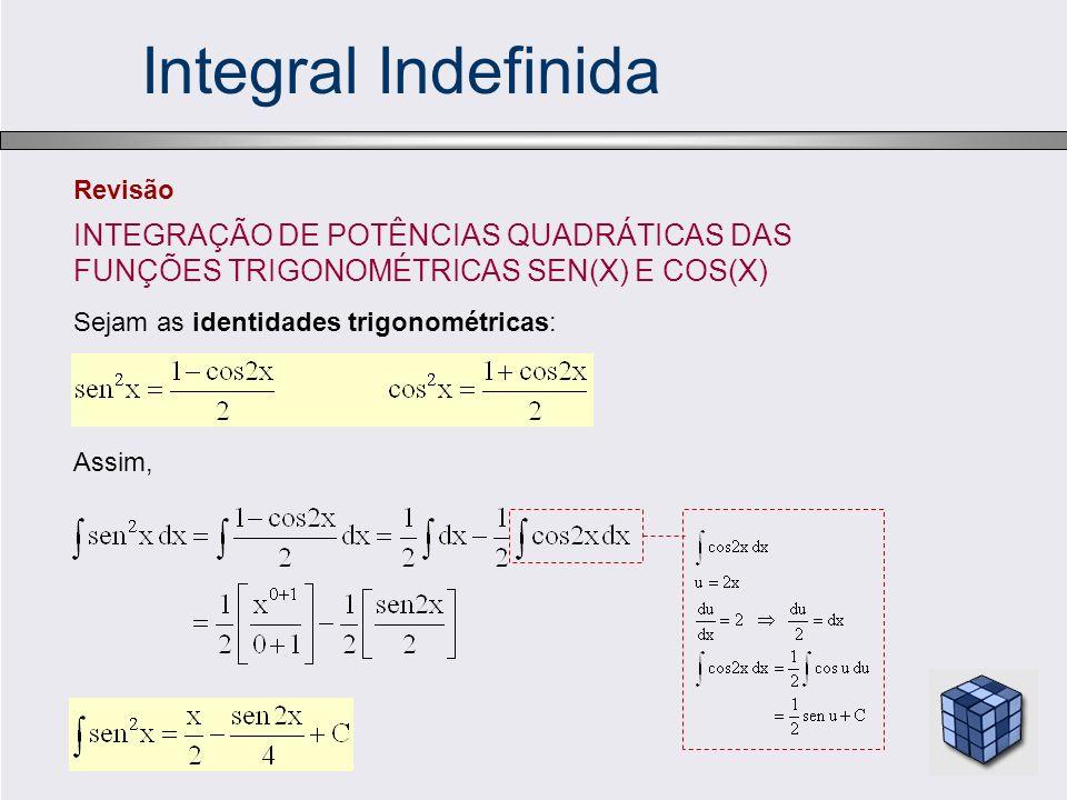Integral Indefinida Sejam as identidades trigonométricas: Assim, Revisão INTEGRAÇÃO DE POTÊNCIAS QUADRÁTICAS DAS FUNÇÕES TRIGONOMÉTRICAS SEN(X) E COS(