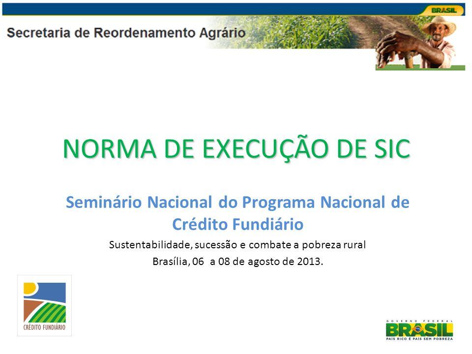 NORMA DE EXECUÇÃO DE SIC Seminário Nacional do Programa Nacional de Crédito Fundiário Sustentabilidade, sucessão e combate a pobreza rural Brasília, 0