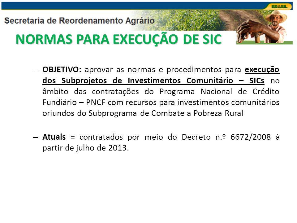 – OBJETIVO: aprovar as normas e procedimentos para execução dos Subprojetos de Investimentos Comunitário – SICs no âmbito das contratações do Programa