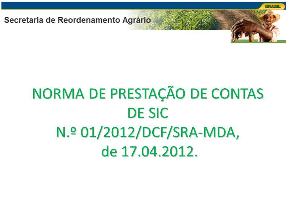 NORMA DE PRESTAÇÃO DE CONTAS DE SIC N.º 01/2012/DCF/SRA-MDA, de 17.04.2012.