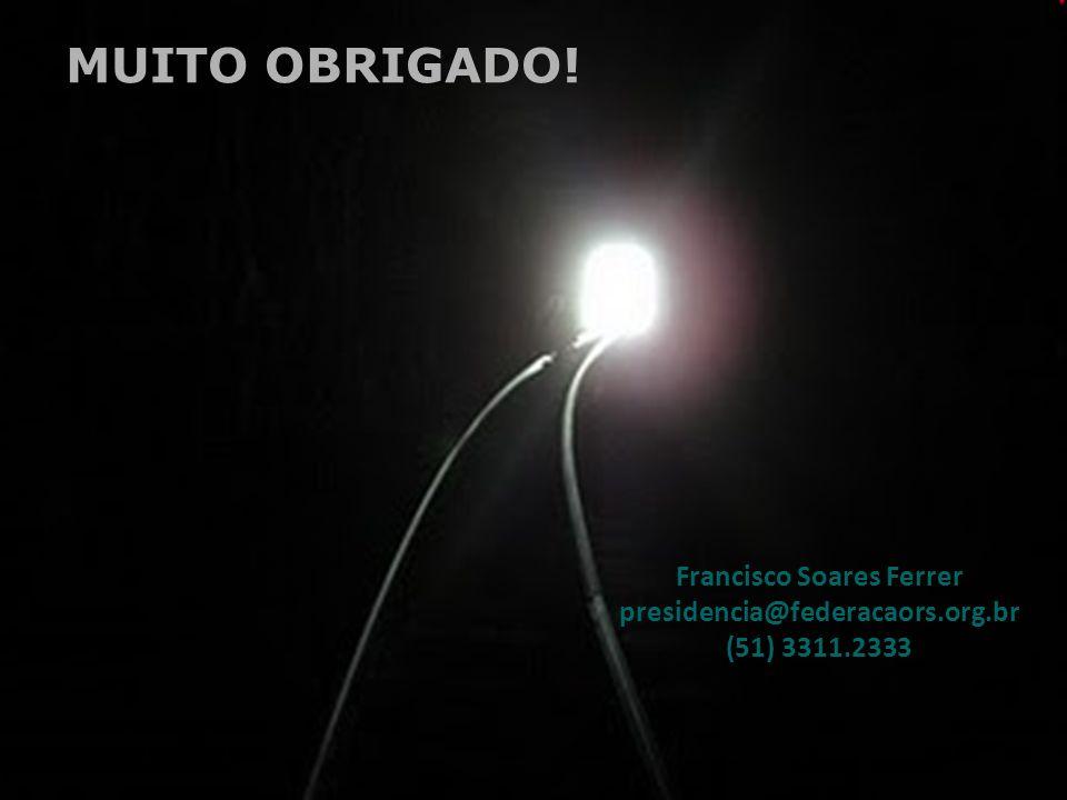 Francisco Soares Ferrer presidencia@federacaors.org.br (51) 3311.2333 MUITO OBRIGADO!