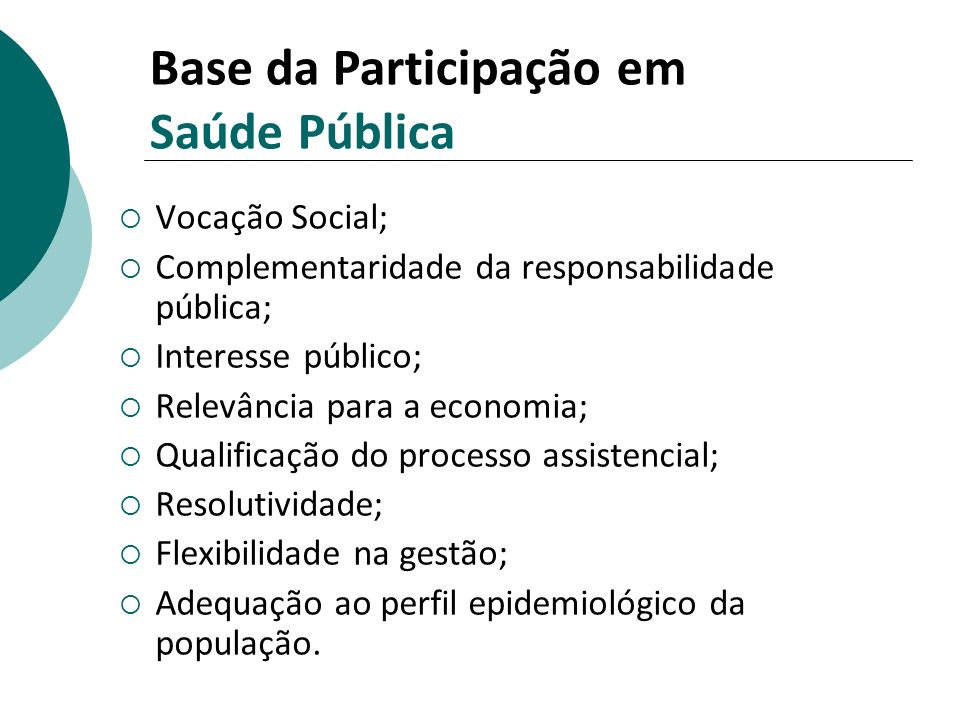 Base da Participação em Saúde Pública Vocação Social; Complementaridade da responsabilidade pública; Interesse público; Relevância para a economia; Qu