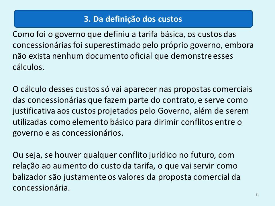 Como foi o governo que definiu a tarifa básica, os custos das concessionárias foi superestimado pelo próprio governo, embora não exista nenhum documen