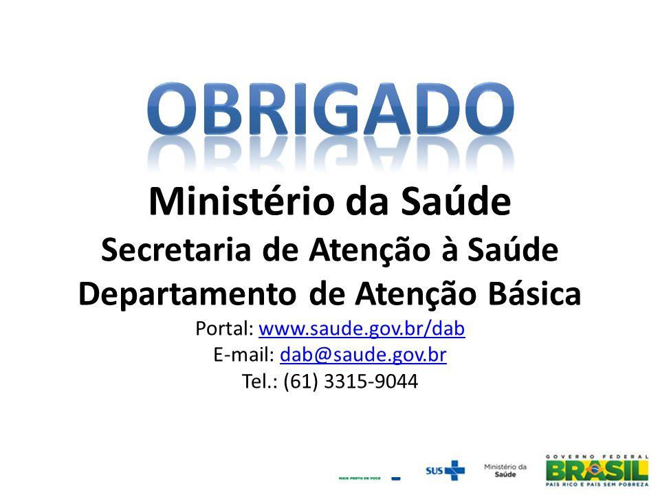 Ministério da Saúde Secretaria de Atenção à Saúde Departamento de Atenção Básica Portal: www.saude.gov.br/dabwww.saude.gov.br/dab E-mail: dab@saude.go