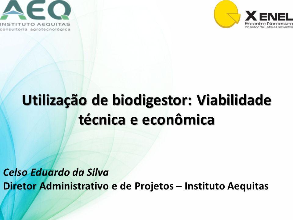 Utilização de biodigestor: Viabilidade técnica e econômica Celso Eduardo da Silva Diretor Administrativo e de Projetos – Instituto Aequitas