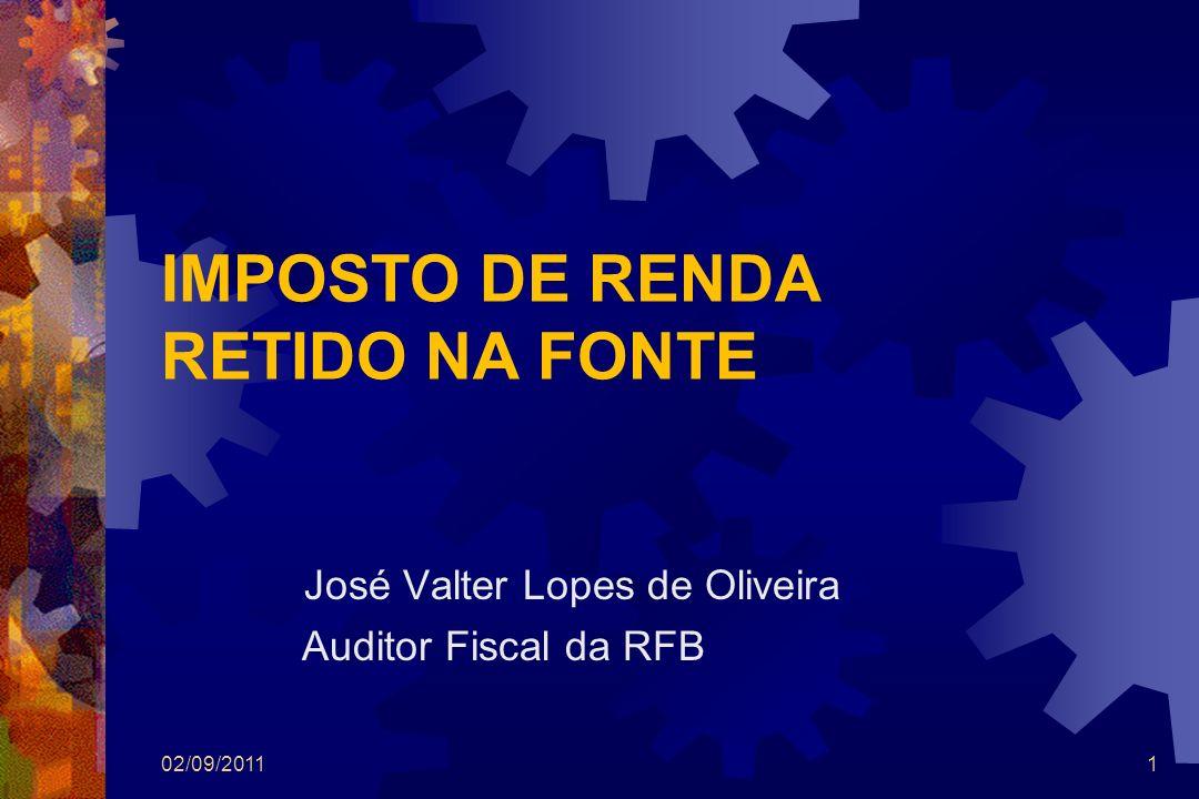 IMPOSTO DE RENDA RETIDO NA FONTE José Valter Lopes de Oliveira Auditor Fiscal da RFB 02/09/20111