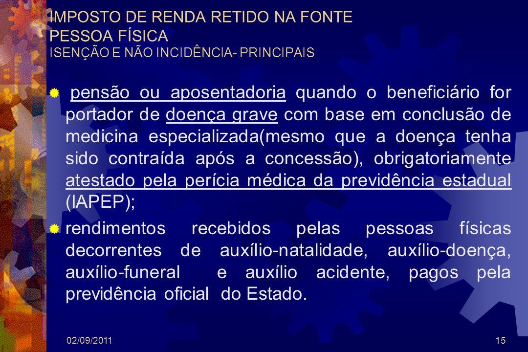 02/09/201115 IMPOSTO DE RENDA RETIDO NA FONTE PESSOA FÍSICA ISENÇÃO E NÃO INCIDÊNCIA- PRINCIPAIS pensão ou aposentadoria quando o beneficiário for por